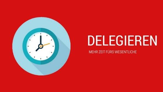 Delegieren: Mehr Zeit fürs Wesentliche