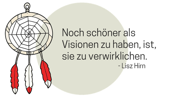 Visionen müssen als erreichbare Ziele formuliert und umgesetzt werden.