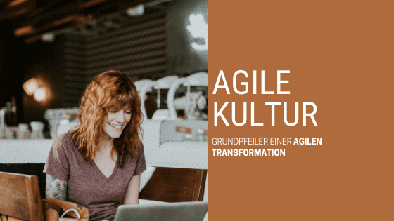 Agiles Arbeiten erfordert eine agile Unternehmenskultur.