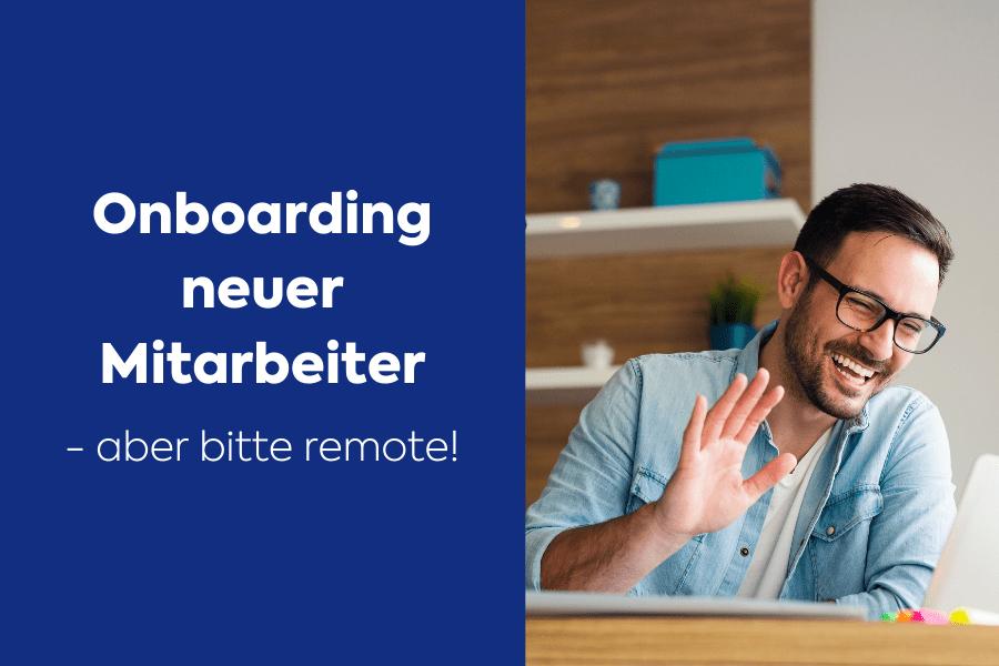 Onboarding neuer Mitarbeiter - auch Remote